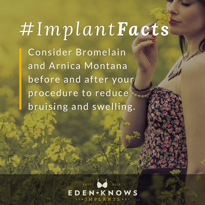 Consider Bromelain and Arnica Montana before and after your procedure to reduce bruising and swelling.