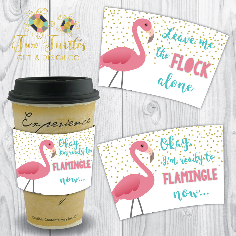 Flamingle Coffee Sleeve - Lover of coffee and flamingos? Show people when it's okay to talk to you in the morning... One side is before coffee, the other is after you've had some of that morning goodness.