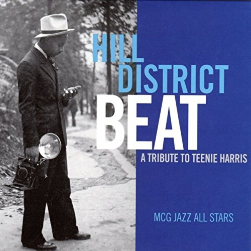 MCG Jazz All StarsHill District Beat - A Tribute to Teenie Harris$120 - $10 monthly Sustaining gift, $120 one-time gift .Hill District Beat is a musical and visual tribute to the musical legacy of the Hill District and legendary photographer Teenie
