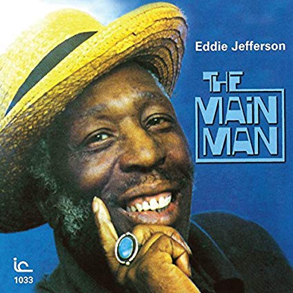 Eddie Jefferson - The Main Man   $120 - $10 monthly Recurring gift, $120 one-time giftJazz Vocalese pioneer and Pittsburgh native Eddie Jefferson in his rare, final studio recording from 1977, featuring stunning arrangements by trombonist and fellow Pittsburgher Slide Hampton and an all-star group that includes Richie Cole, (alto sax); Charles Sullivan (trumpet): Junior Cook (tenor sax): Hamiet Bluiett (baritone sax): Harold Mabern (piano): George Duvivier (bass): Billy Hart (drums).Fabulous, joyous performances by the singer that influenced Lambert, Hedricks and Ross, Al jarreau, Mark Murphy and the Manhattan Transfer, among many others.Includes:Jeannine; Night Train; Moody's Mood for Love; Body and Soul; Confirmation; Benny's from Heaven; Summertime; Freedom Jazz Dance; Exactly Like YouFMV $12