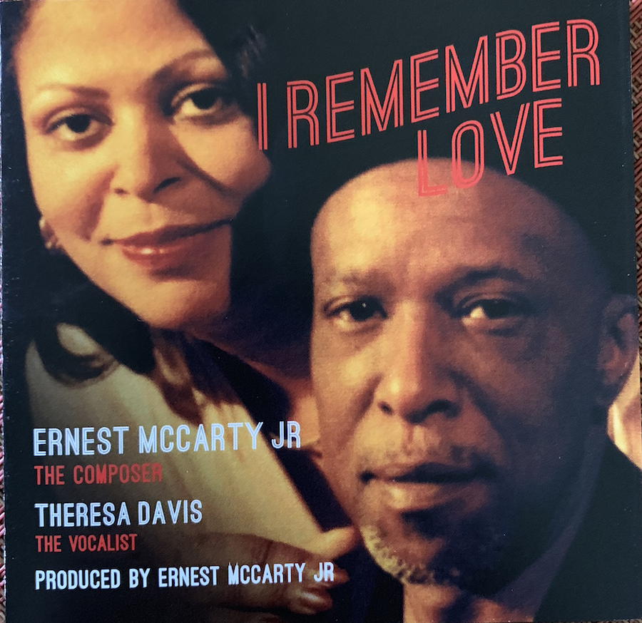 Theresa Davis/Ernest McCartyI Remember Love   $120 - $10 monthly Recurring gift, $120 one-time giftVocalist Theresa Davis joins composer and multi instrumentalist Ernest McCarty for this date recorded in Pittsburgh with Paul Consentino and Tony Campbell on reeds, Chuck Austin, trumpet, Paul Thompson, bass and Thomas Wendt and Rich Strong on drums and percussion.Original tunes written by Ernest McCarty, onetime musical director for Gloria Gaynor, Odetta and others.He's also a playwright, pianist, producer and Emmy winner.FMV $12