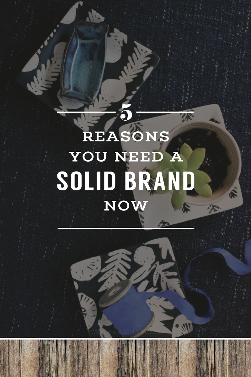 5-reasons-you-need-solid-brand_PlanqStudio.jpg