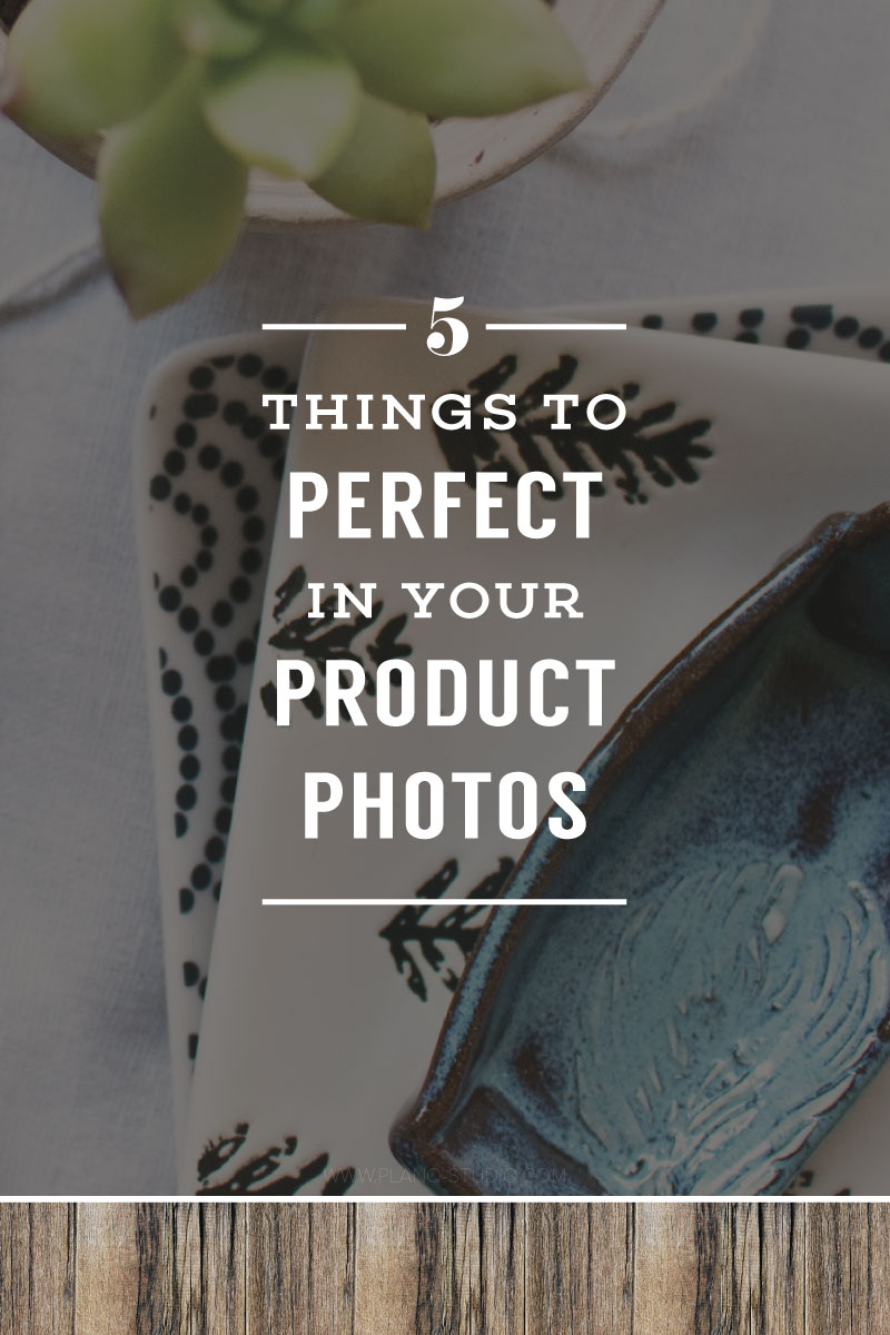 5 Things To Perfect In Your Product Photos | Planq Studio | product photography, blog photography, visual marketing, Etsy, photography tips