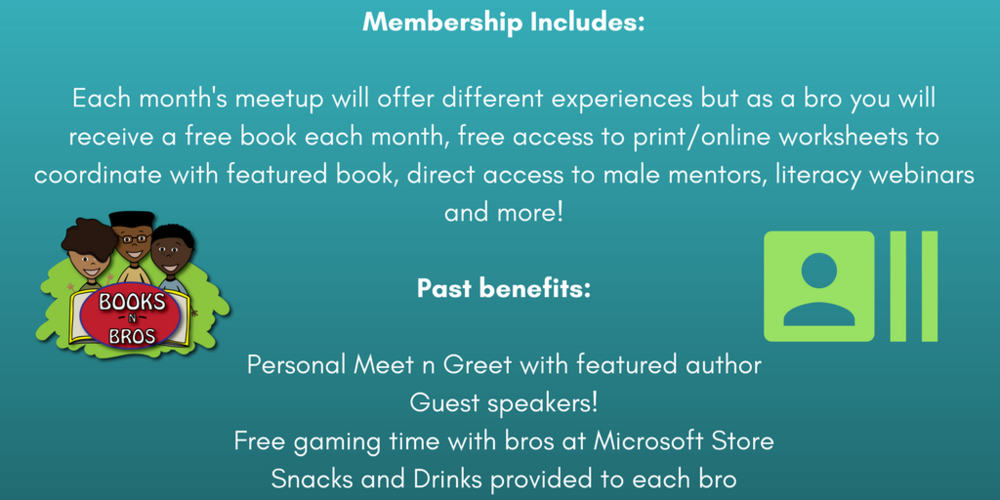 Membership Includes_Each month's meetup will offer different experiences but as a bro you will receive a free book each month, free access to print_online worksheets to coordinate with featured book and more!*Past be.png