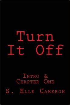 Turn It Off (Intro & Chapter One): A teaser to the full novel Turn It Off, S. Elle Cameron is giving readers the chance to experience the life of Peyton Giordano (from A Tragic Heart) early. Turn It Off follows the life of Peyton as he struggles with dealing with the loss of his mother, drug addiction, mental illness, along with other demons. This is only the intro and first chapter to the upcoming novel. Turn It Off acts as a prequel to A Tragic Heart.