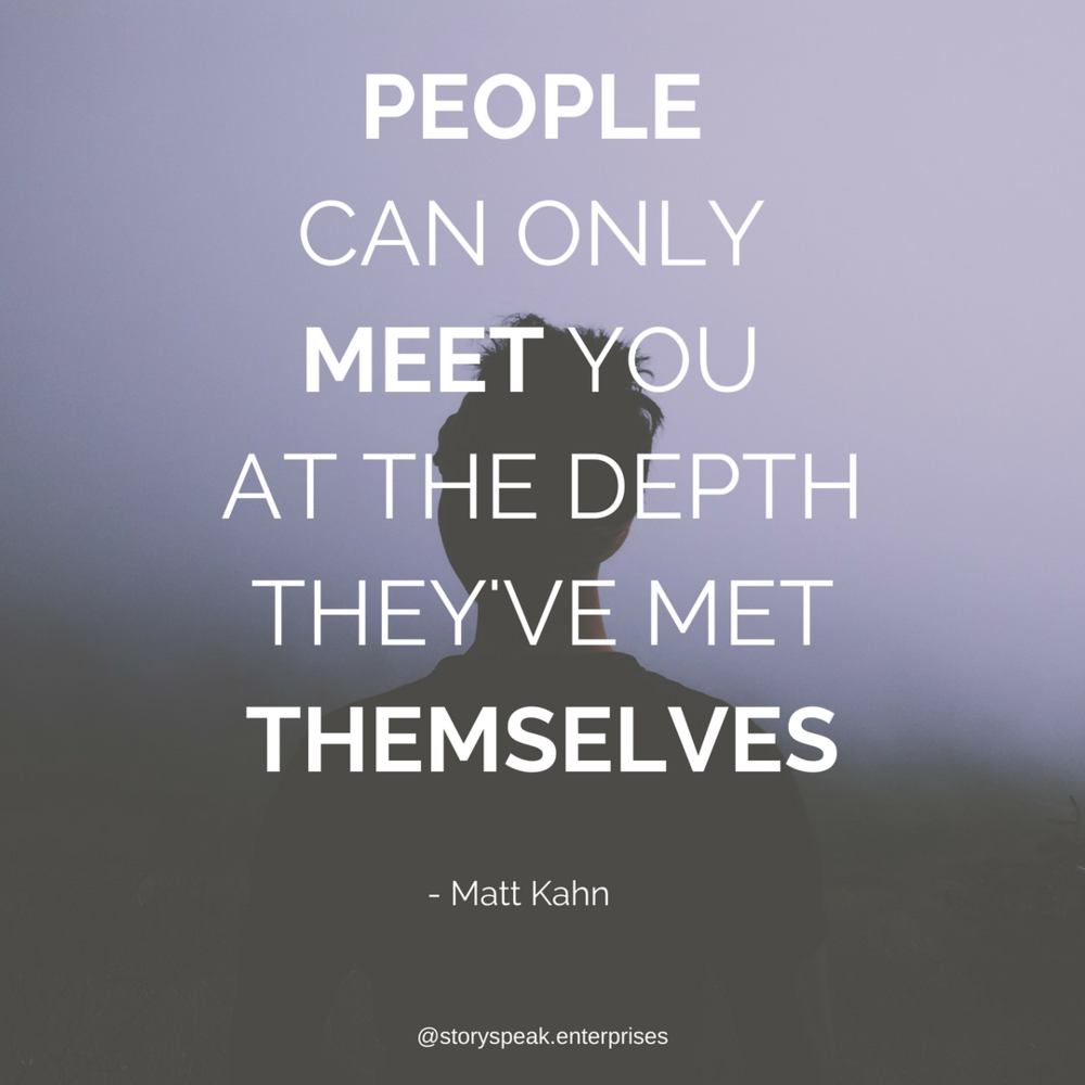 PEOPLE CAN ONLY MEET YOU AT THE DEPTH THEY'VE MET THEMSELVES.png