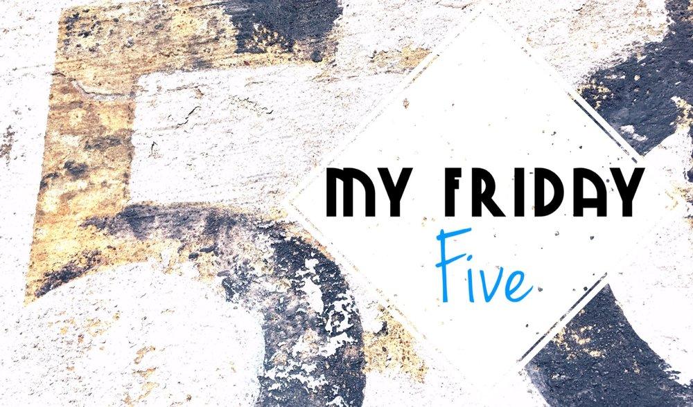 My Friday Five.JPG