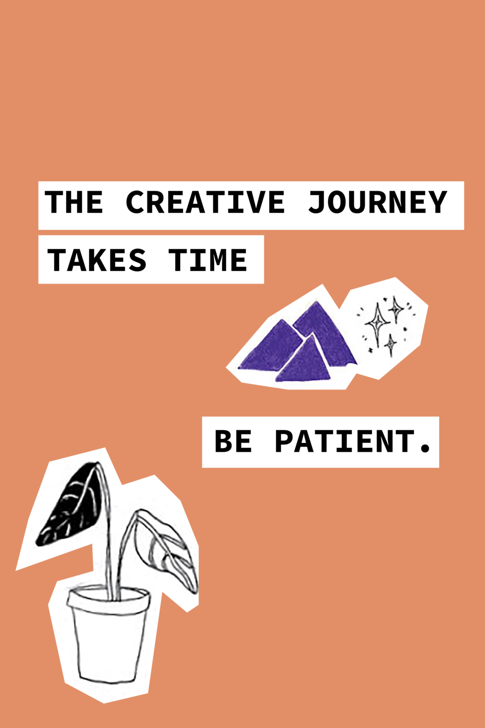 The Creative Journey Takes Time. Be Patient.