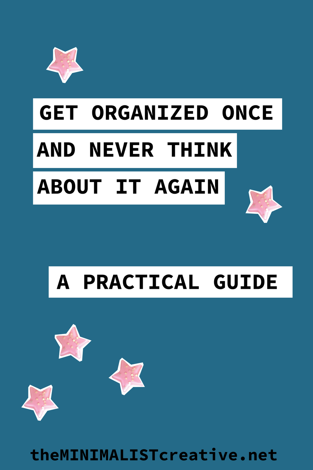 How To Get Organized Once And Never Think About It Again