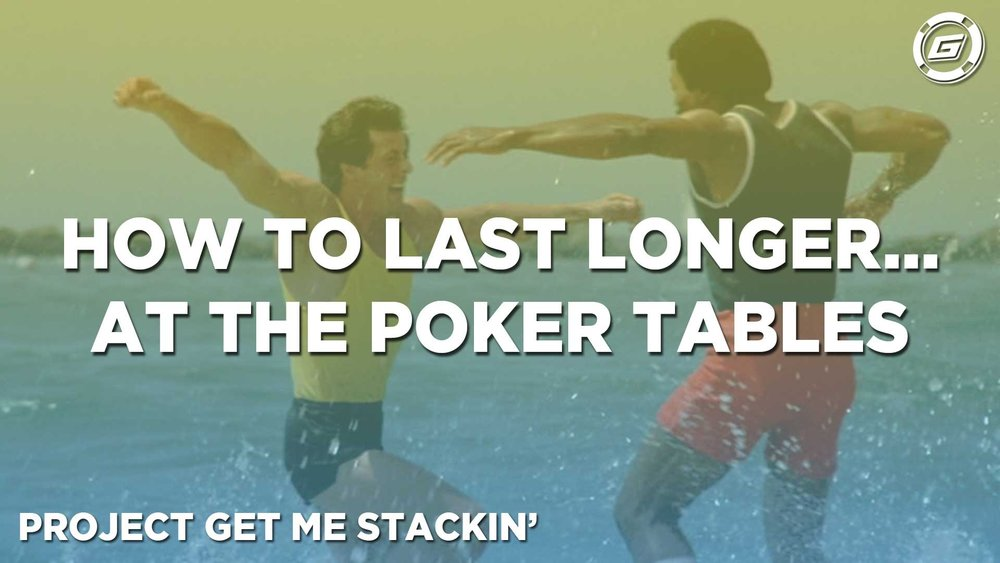 How To Last Longer... At The Poker Tables - LESSON #4