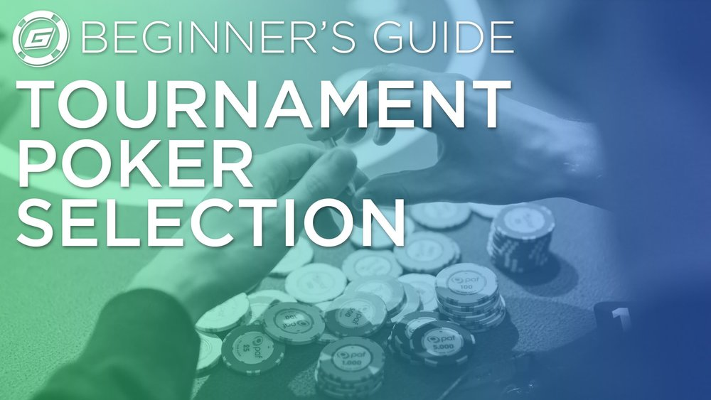 Beginner's Guide To Tournament Poker Selection - LESSON #1