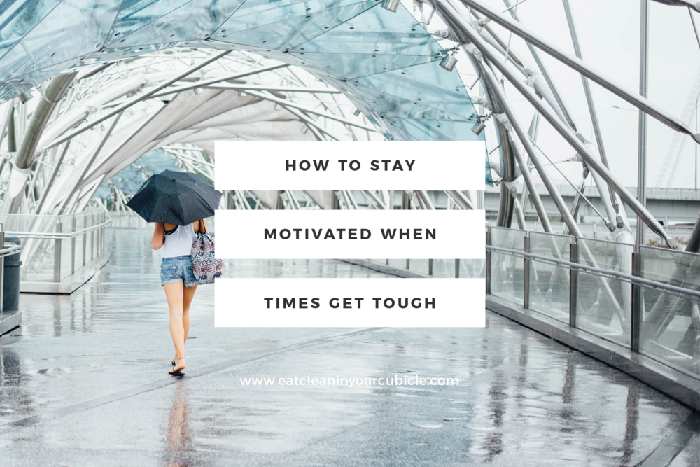 how-to-stay-motivated-when-times-get-tough.png