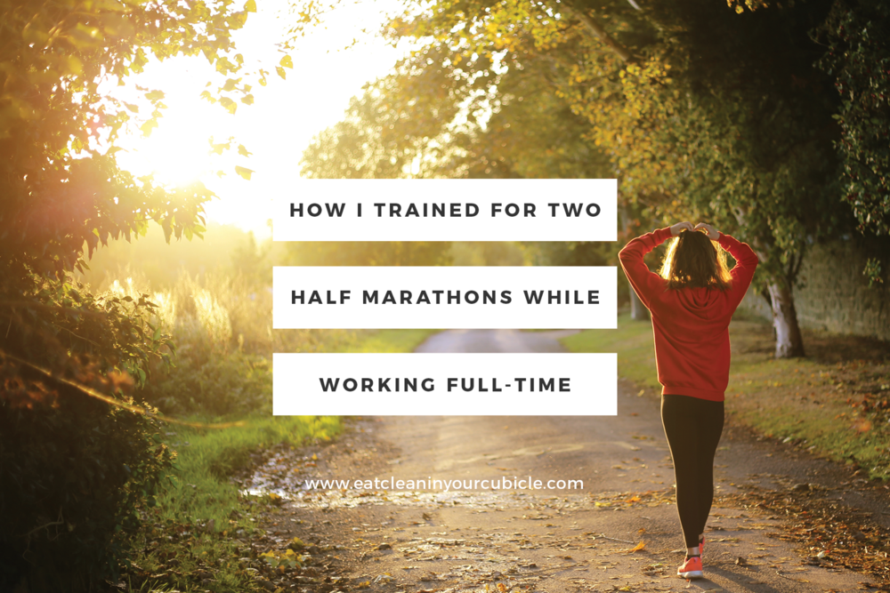 how-i-trained-for-two-half-marathons-while-working-fulltime.png