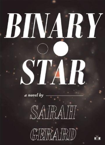 Binary Star by Sarah Gerard