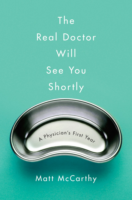 The Real Doctor Will See You Shortly by Matt McCarthy