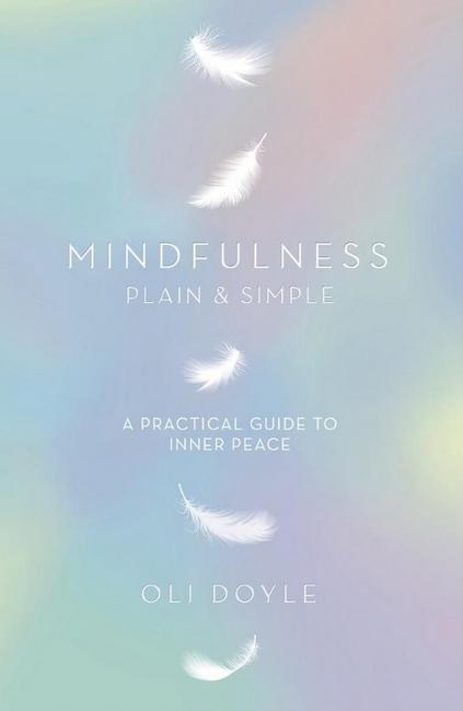 Mindfulness Plain & Simple by Oli Doyle