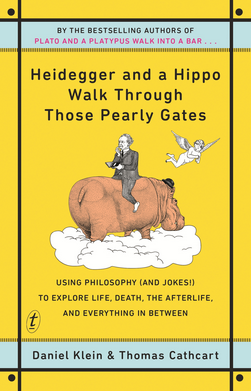 Heidegger and a Hippo Walk Through Those Pearly Gates by Daniel Klein & Thomas Cathcart