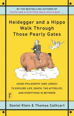 Heidegger and a Hippo Walk Through Those Pearly Gates by Daniel Klein & Thomas Cathcart