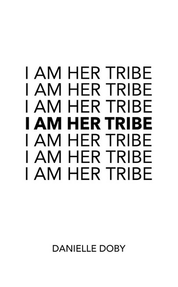 Click above to purchase Danielle's Book. - I Am Her Tribe by Danielle Doby, (released 23/10/18).