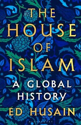 The House of Islam: A Global History by Ed Husain