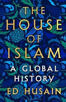 The House of Islam: A Global History by Ed Husain
