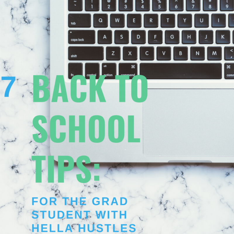 7 BACK TO SCHOOL TIPS: FOR THE GRAD STUDENT WITH HELLA HUSTLES