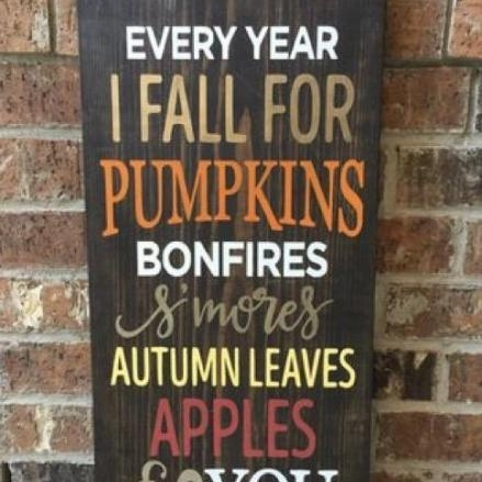 Fall and You   $45.00  This is a super cute sign that pretty much sums up how we feel about FALL! Join us for a fun night out, bring along a friend or two!.