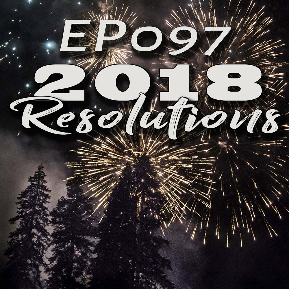 EP097- 2018 New Years Resolutions-3.jpg