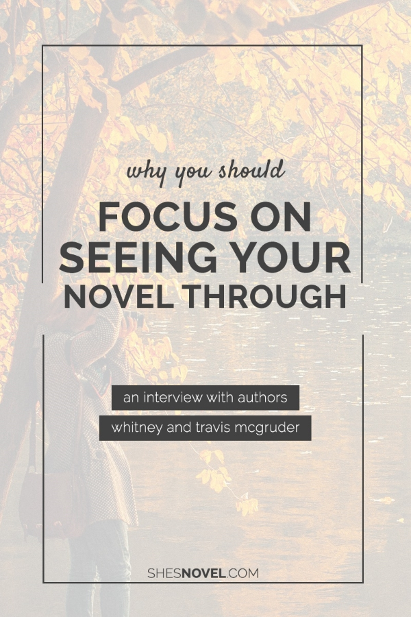 Discover why it's important to focus on seeing your novel through and more in this interview with husband and wife writing team, Travis and Whitney McGruder!