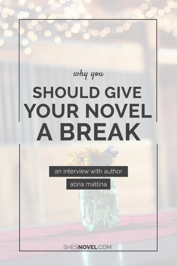 Why You Should Give Your Novel a Break (with Abria Mattina, Author of Wake). Come meet August 2015's Featured Novel Lady. Read the interview at ShesNovel.com