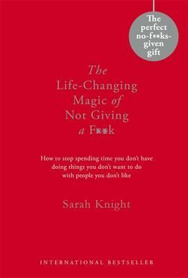 The Life-Changing Magic of Not Giving a F*ck by Sarah Knight