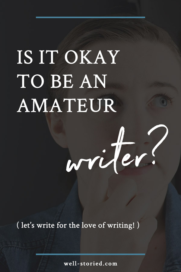 Are you tired of feeling like an amateur writer? What if I told you that be an amateur is not only okay––it's great! I explain all in this article on the Well-Storied blog.