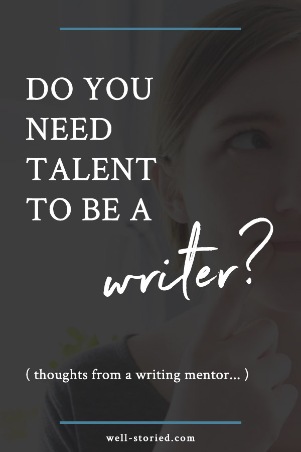 Don't think you're good enough to be a writer? It's time we talk about what it really takes to write stories. Is talent needed or can anyone learn to write? I'm sharing my thoughts in today's article!