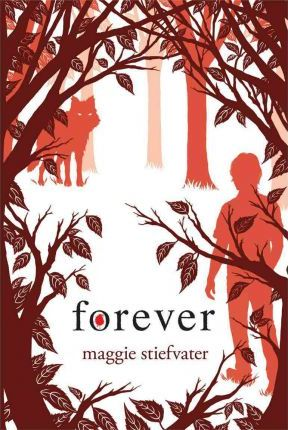 Forever by Maggie Stiefvater (book #3 of the Wolves of Mercy Falls series)