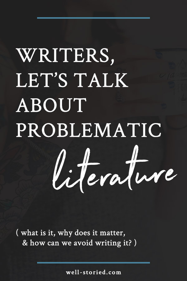 What is problematic literature, why does it matter, and how can we avoid writing it in the first place? I'm tackling all of this and more in today's new video. Transcript on the blog!