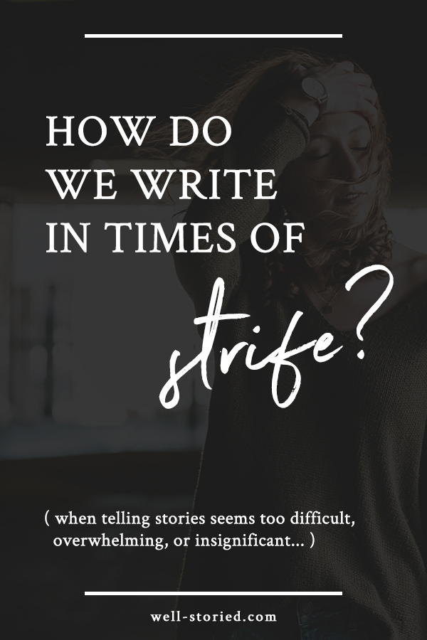 When the evening news is overwhelming, when injustice reigns and life reads like conflict straight out of a history book, how do we find the mental and emotional space to write?