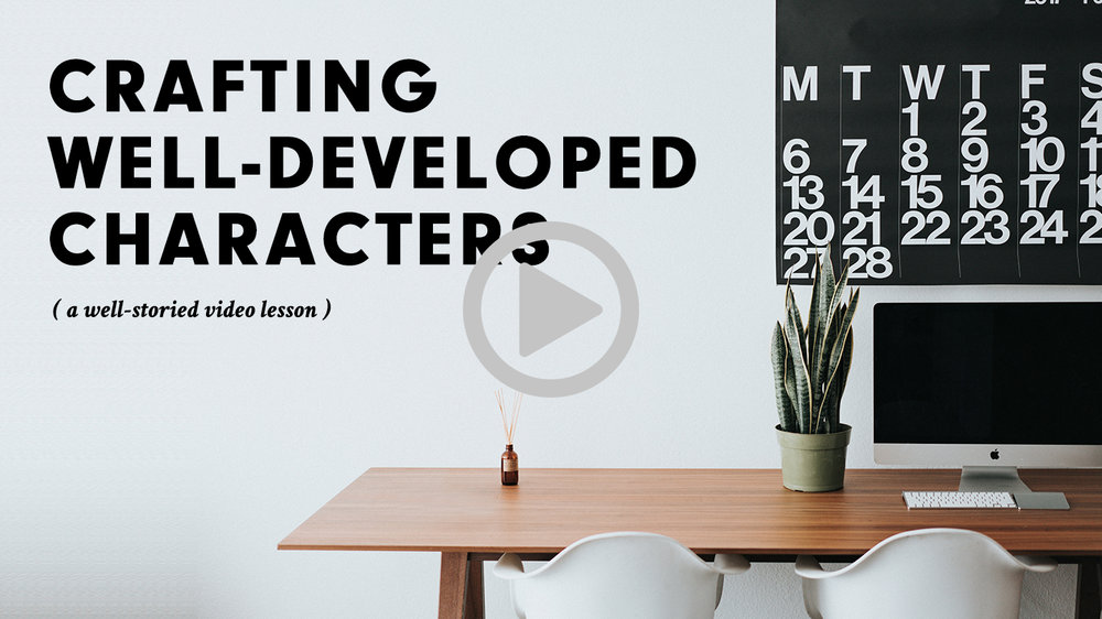 Learn how to craft well-developed characters that leap off the page with this free video lesson from Well-Storied.com!