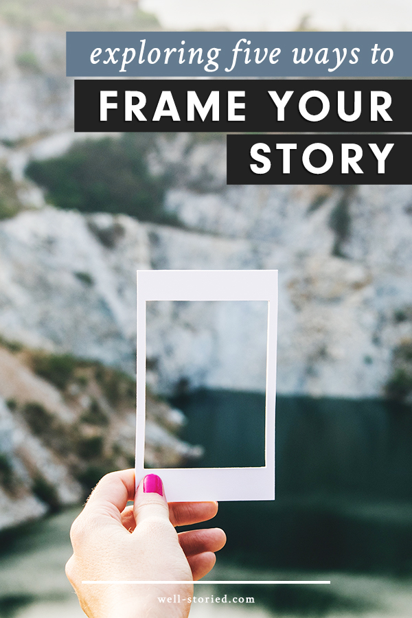 5 Ways to Frame Your Story — Well-Storied.