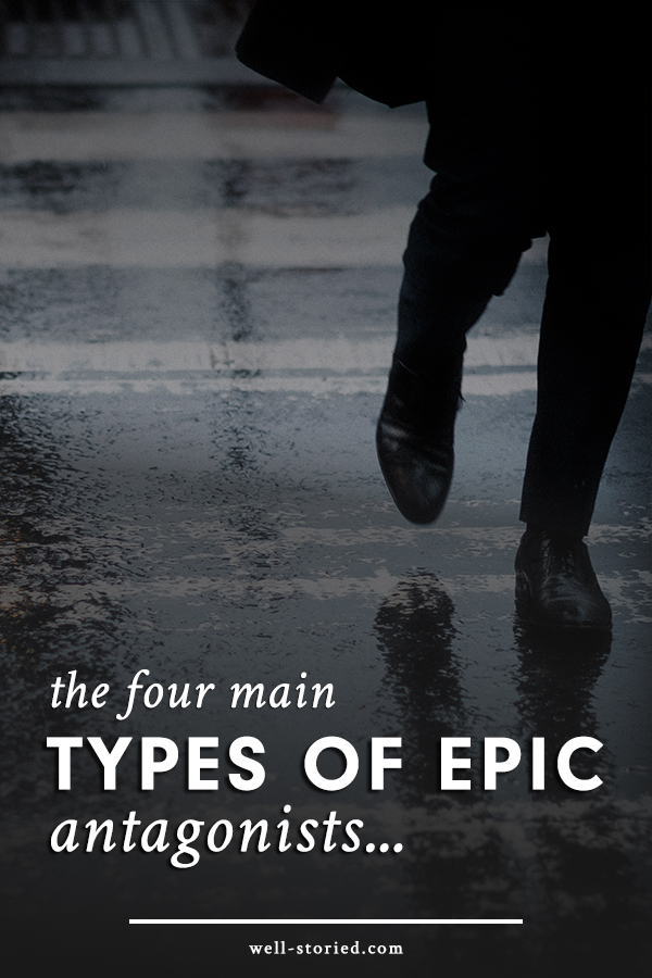 The Four Main Types Of Epic Antagonists Well Storied