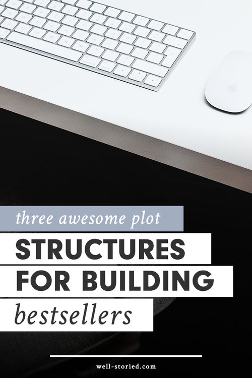 3 Awesome Plot Structures For Building Bestsellers — Well