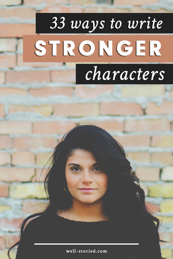 33 Ways To Write Stronger Characters Well Storied