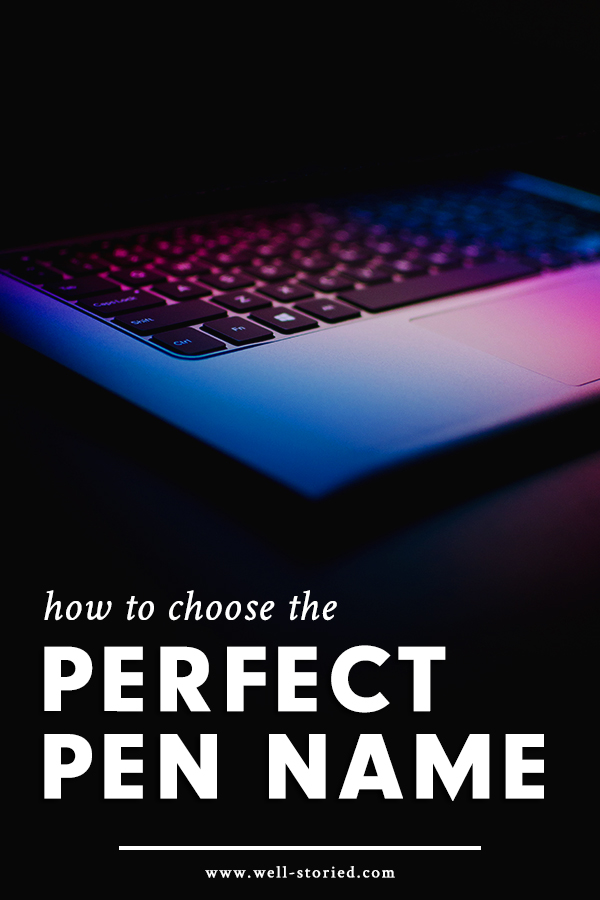 how to choose the perfect pen name well storied