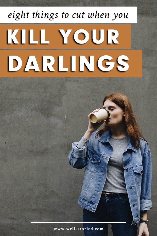 8 Things to Cut When You Kill Your Darlings — Well-Storied
