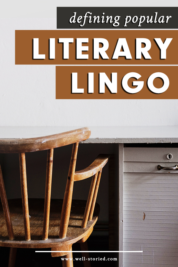 There's a bevy of odds words and turns of phrase floating around the writing world. If you're new to the game, let's define a few popular pieces of literary lingo you should know!