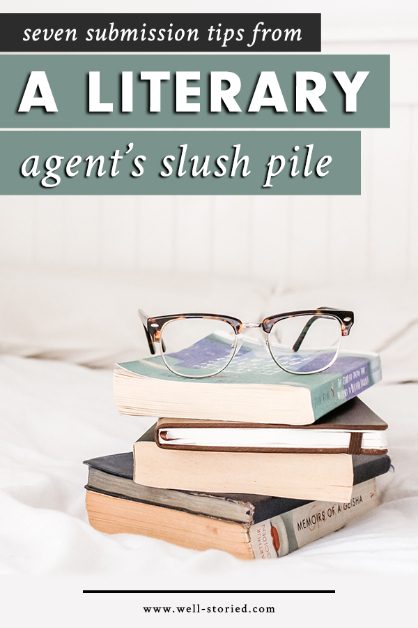 Seven Submission Tips From A Literary Agent S Slush Pile