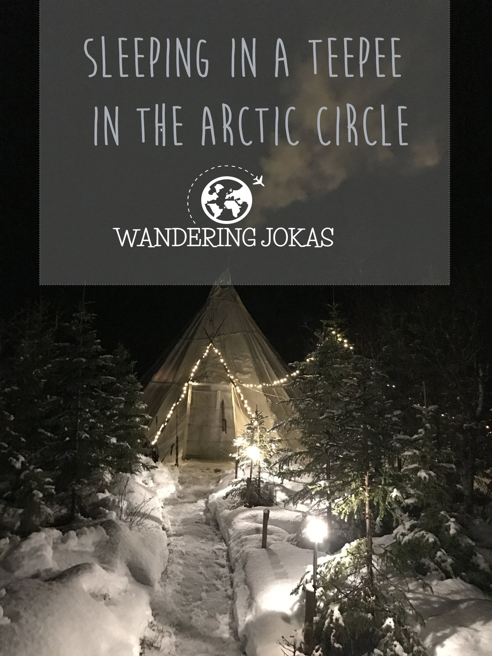 SLEEPING IN A TEEPEE IN THE ARCTIC CIRCLE - Wandering Jokas Travel Blog
