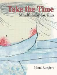 Take the Time: Mindfulness for Kids - Maud Roegiers