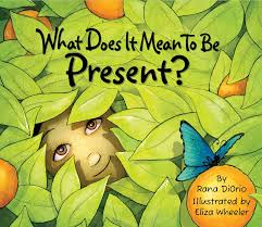 What Does It Mean to Be Present - Rana DiOrio