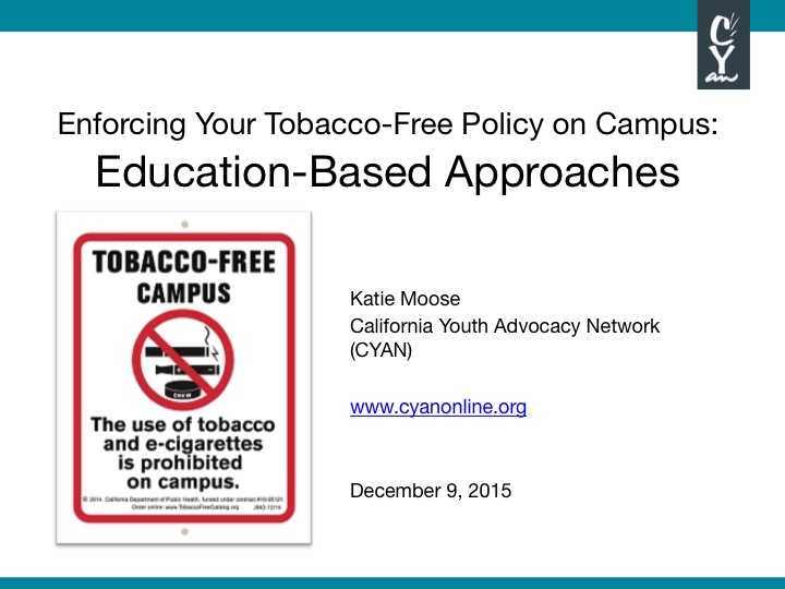 This webinar showcases two education-based approaches to tobacco-free enforcement: a Policy Ambassador program at UC Davis and a 30-People, 30-Day Campaign at Ohlone Community College.