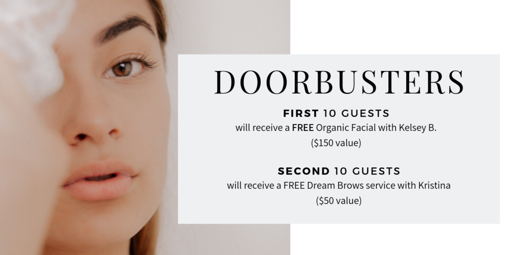 First ten guests will receive a FREE Organic Facial with Kelsey B. Second 10 guests will receive a FREE Dream Brow service with Kristina.